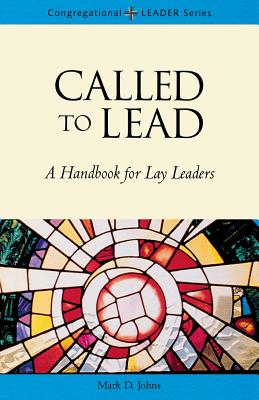 Called to Lead: A Handbook for Lay Leaders - Johns, Mark