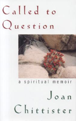 Called to Question: A Spiritual Memoir - Chittister, Joan D, O.S.B.