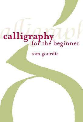 Calligraphy for the Beginner - Gourdie, Tom