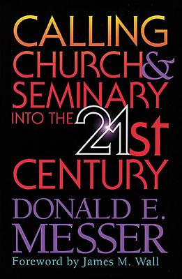 Calling Church & Seminary Into the 21st Century - Messer, Donald E