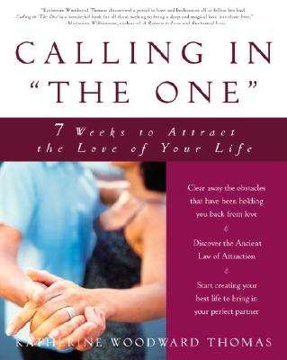 "Calling in ""the One"": 7 Weeks to Attract the Love of Your Life - Thomas, Katherine Woodward"