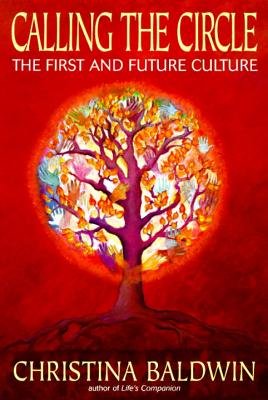 Calling the Circle: The First and Future Culture - Baldwin, Christina