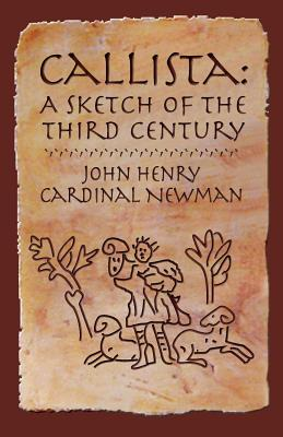 Callista: A Sketch of the Third Century - Newman, John Henry, Cardinal, and Greaney, Michael D (Foreword by)