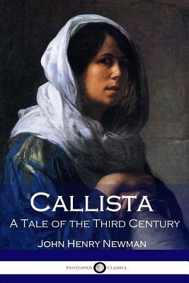 Callista: A Tale of the Third Century - Newman, John Henry, Cardinal