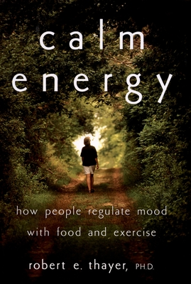 Calm Energy: How People Regulate Mood with Food and Exercise - Thayer, Robert E