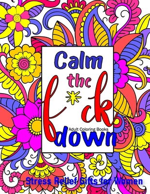 Calm The Fck Down Coloring Book: Stress Relief Gifts for Women Coloring Books for Adults - Thomas, Anna