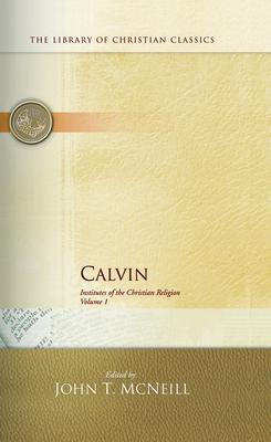 Calvin: Institutes of the Christian Religion - Calvin, John, and McNeill, John T (Editor)