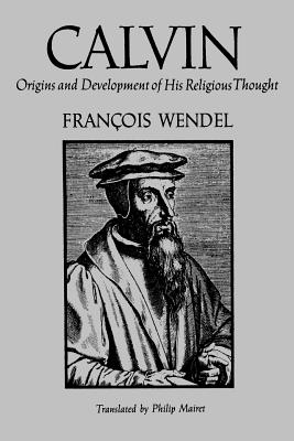 Calvin: Origins and Development of His Religious Thought - Wendel, Francois