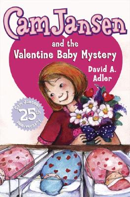 Cam Jansen and the Valentine Baby Mystery - Adler, David A