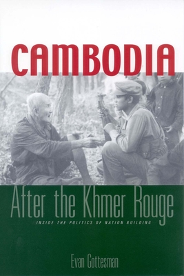 Cambodia After the Khmer Rouge: Inside the Politics of Nation Building - Gottesman, Evan R