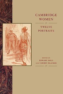 Cambridge Women: Twelve Portraits - Shils, Edward (Editor)