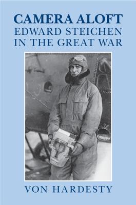 Camera Aloft: Edward Steichen in the Great War - Hardesty, Von