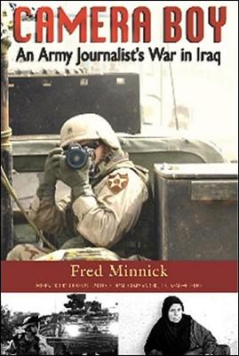 Camera Boy: An Army Journalist's War in Iraq - Minnick, Fred