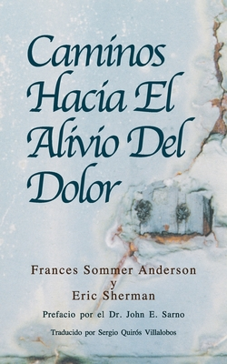 Caminos Hacia El Alivio Del Dolor - Sherman Psyd, Eric, and Sarno, John E, MD, and Villalobos, Sergio Quiros (Translated by)