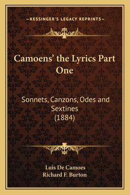 Camoens' the Lyrics Part One: Sonnets, Canzons, Odes and Sextines (1884) - De Camoes, Luis, and Richard F Burton (Translated by)