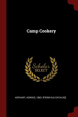 Camp Cookery - Kephart, Horace 1862- [From Old Catalog (Creator)