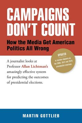 Campaigns Don't Count: How the Media Get American Politics All Wrong - Gottlieb, Martin