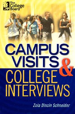 Campus Visits and College Interviews: Second Edition - Schneider, Zola Dincin, and College Board