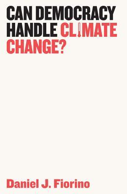 Can Democracy Handle Climate Change? - Fiorino, Daniel J.