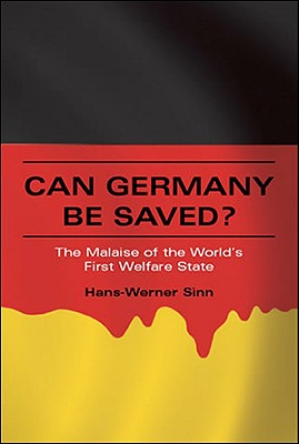 Can Germany Be Saved?: The Malaise of the World's First Welfare State - Sinn, Hans-Werner