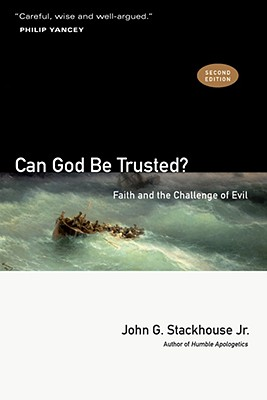 Can God Be Trusted?: Faith and the Challenge of Evil - Stackhouse, John G Jr