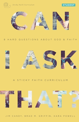 Can I Ask That?: 8 Hard Questions about God and Faith [sticky Faith Curriculum] Student Guide - Candy, Jim, and Griffin, Brad M, and Powell, Kara, Ph.D.