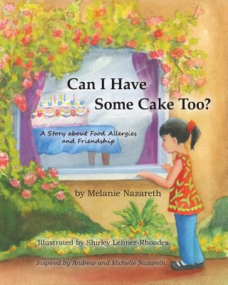 Can I Have Some Cake Too? a Story about Food Allergies and Friendship - Nazareth, Melanie