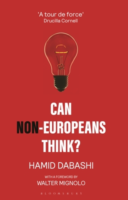 Can Non-Europeans Think? - Dabashi, Hamid, and Mignolo, Walter (Foreword by)