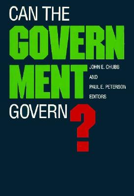 Can the Government Govern? - Chubb, John E (Editor)