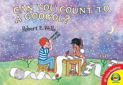 Can You Count to a Googol? - Wells, Robert E