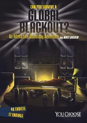 Can You Survive a Global Blackout?: An Interactive Doomsday Adventure - Doeden, Matt