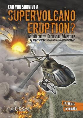 Can You Survive a Supervolcano Eruption?: An Interactive Doomsday Adventure - Hoena, Blake