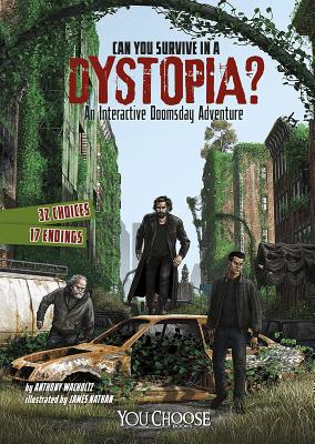 Can You Survive in a Dystopia?: An Interactive Doomsday Adventure - Wacholtz, Anthony