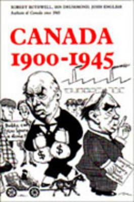 Canada 1900-1945 - Bothwell, Robert, and Drummond, Ian, and English, John