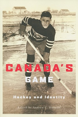 Canada's Game: Hockey and Identity - Holman, Andrew C
