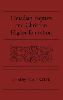 Canadian Baptists and Christian Higher Education - Rawlyk, George A