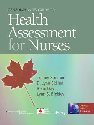 Canadian Bates' Guide to Health Assessment for Nurses - Stephen, Tracey C, MN, RN, and Skillen, D Lynn, PhD, RN, and Day, Rene A, PhD, RN