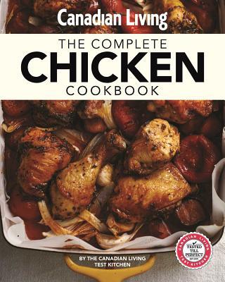 Canadian Living: Complete Chicken Cookbook - Test Kitchen, Canadian Living
