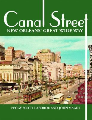 Canal Street: New Orleans' Great Wide Way - Laborde, Peggy Scott, and Magill, John