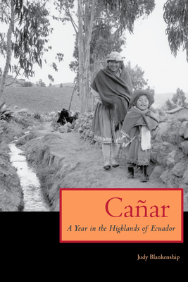 Canar: A Year in the Highlands of Ecuador - Blankenship, Judy
