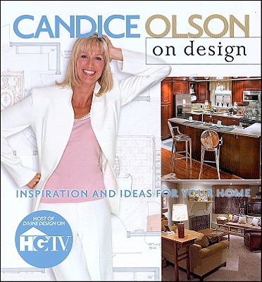 Candice Olson on Design: Inspiration & Ideas for Your Home - Olson, Candice