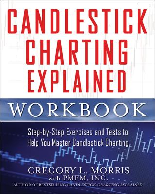 Candlestick Charting Explained Workbook: Step-By-Step Exercises and Tests to Help You Master Candlestick Charting - Morris, Gregory L