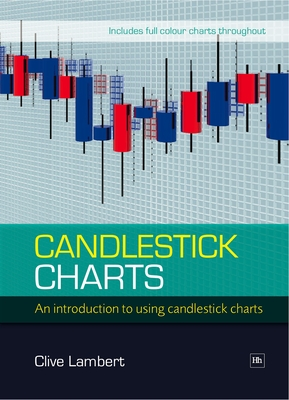 Candlestick Charts: An Introduction to Using Candlestick Charts - Lambert, Clive