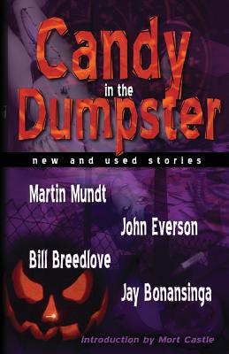 Candy in the Dumpster - Bonansinga, Jay, and Mundt, Martin, and Breedlove, Bill