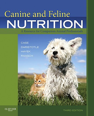 Canine and Feline Nutrition: A Resource for Companion Animal Professionals - Case, Linda P, and Daristotle, Leighann, and Hayek, Michael G