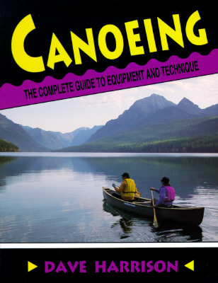 Canoeing: The Complete Guide to Equipment and Technique - Harrison, Dave, and Harrison, David