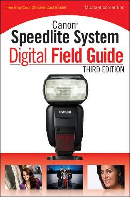 Canon Speedlite System Digital Field Guide, Third Edition - Corsentino, Michael