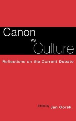 Canon vs. Culture: Reflections on the Current Debate - Gorak, Jan