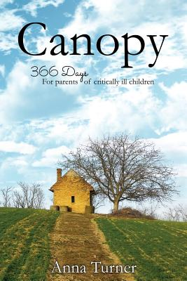 Canopy: 366 Days for Parents of Critically Ill Children - Turner, Anna