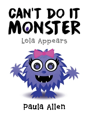 Can't Do It Monster: Lola Appears - Allen, Paula